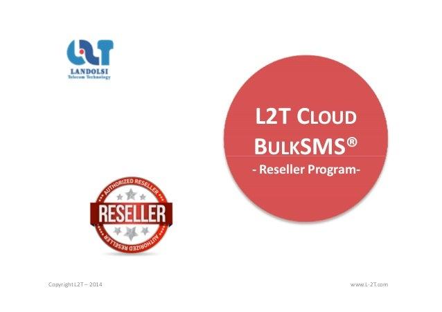 L2T CLOUD BULKSMS®BULKSMS® - Reseller Program- Copyright L2T – 2014 www.L-2T.com