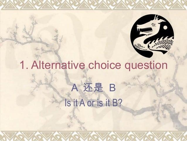 1. Alternative choice question A 还是 B Is it A or is it B?