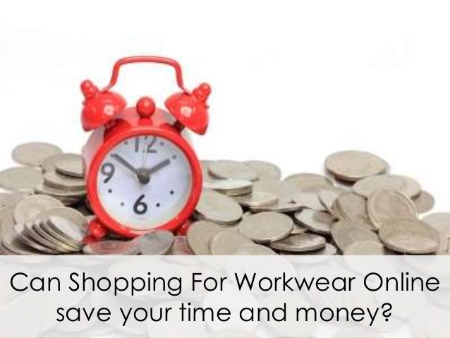 Can Shopping For Workwear Online   save your time and money?