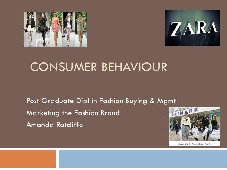 CONSUMER BEHAVIOURPost Graduate Dipl in Fashion Buying & MgmtMarketing the Fashion BrandAmanda Ratcliffe