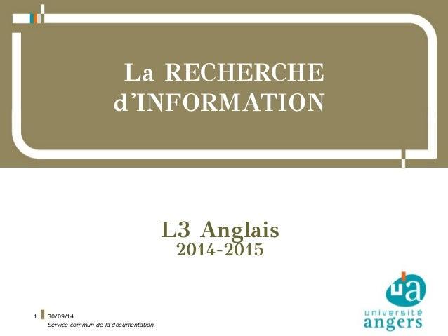 30/09/14  Service commun de la documentation  1  La RECHERCHE  d'INFORMATION  L3 Anglais  2014-2015