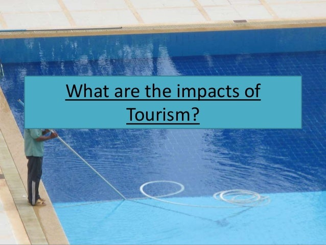 What are the impacts of Tourism?