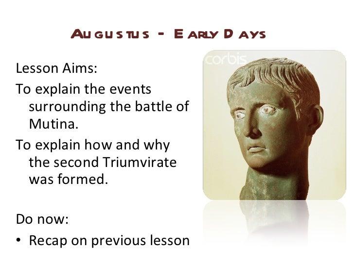 Augustus – Early Days <ul><li>Lesson Aims: </li></ul><ul><li>To explain the events surrounding the battle of Mutina. </li>...