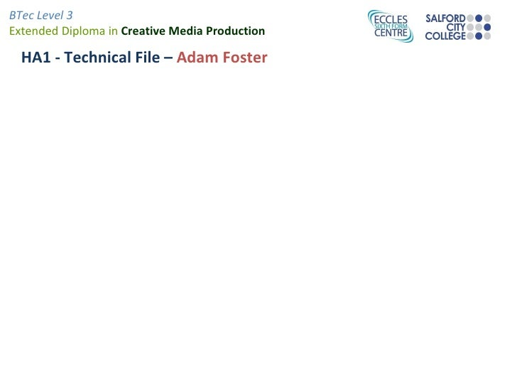 BTec Level 3Extended Diploma in Creative Media Production  HA1 - Technical File – Adam Foster