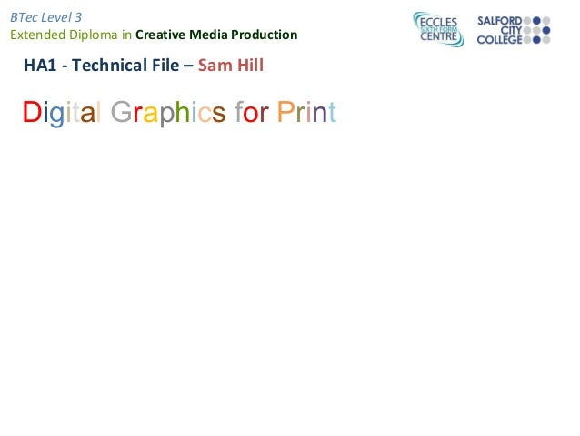 BTec Level 3Extended Diploma in Creative Media Production  HA1 - Technical File – Sam Hill Digital Graphics for Print