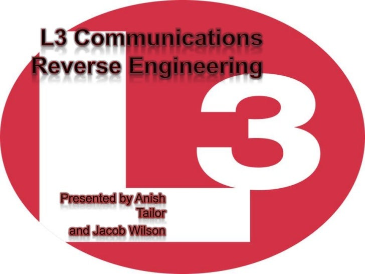 L3 Communications Reverse Engineering<br />Presented by Anish Tailor <br />and Jacob Wilson<br />