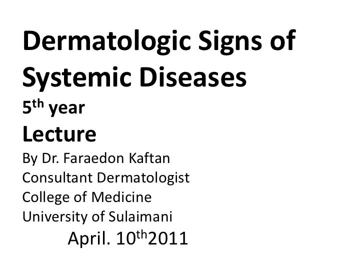 Dermatologic Signs of Systemic Diseases5th yearLecture By Dr. FaraedonKaftanConsultant DermatologistCollege of MedicineUni...