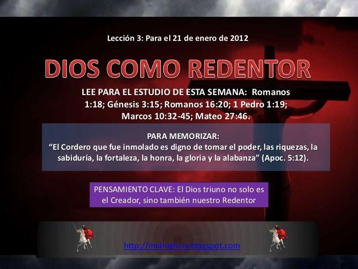 Lección 3: Para el 21 de enero de 2012         LEE PARA EL ESTUDIO DE ESTA SEMANA: Romanos          1:18; Génesis 3:15; Ro...