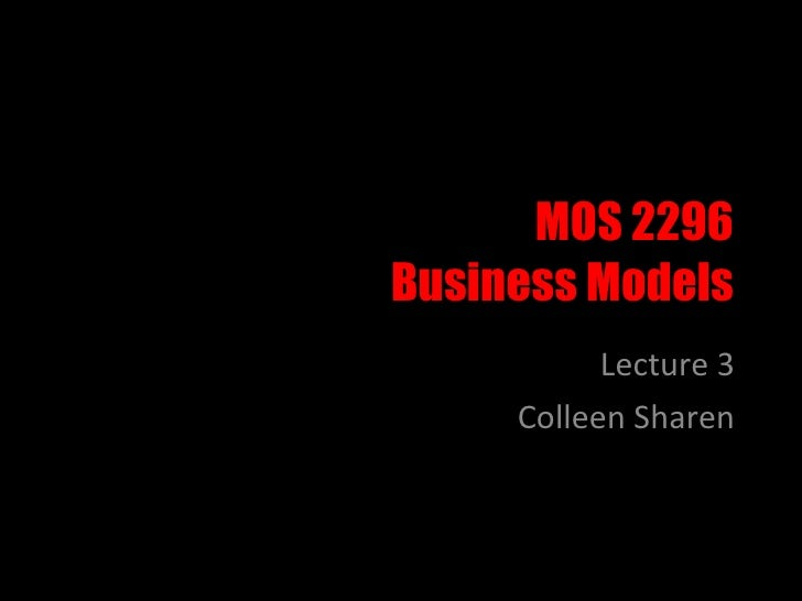 MOS 2296 Business Models Lecture 3 Colleen Sharen