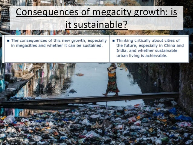 Consequences of megacity growth: is it sustainable?