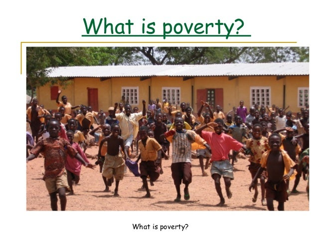 What is poverty? What is poverty?