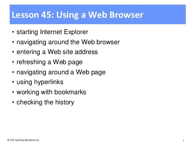 Lesson 45: Using a Web Browser    • starting Internet Explorer    • navigating around the Web browser    • entering a Web ...