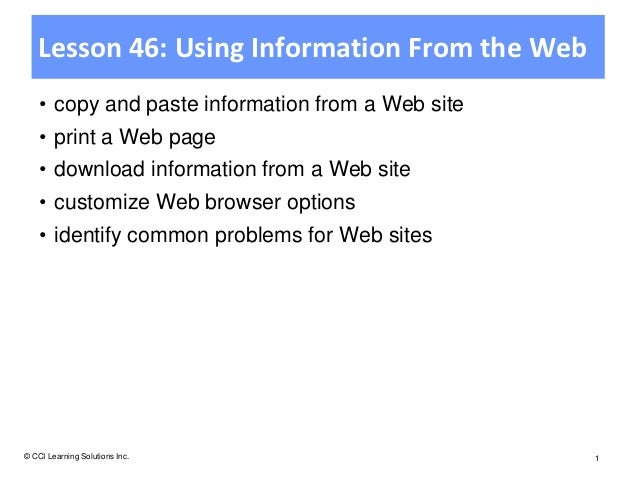 Lesson 46: Using Information From the Web    • copy and paste information from a Web site    • print a Web page    • downl...