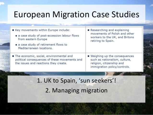 European Migration Case Studies 1. UK to Spain, 'sun seekers'! 2. Managing migration