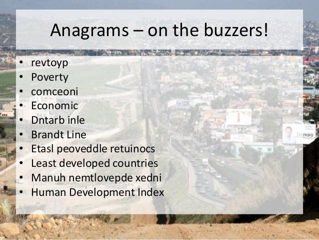 Anagrams – on the buzzers! • revtoyp • Poverty • comceoni • Economic • Dntarb inle • Brandt Line • Etasl peoveddle retuino...