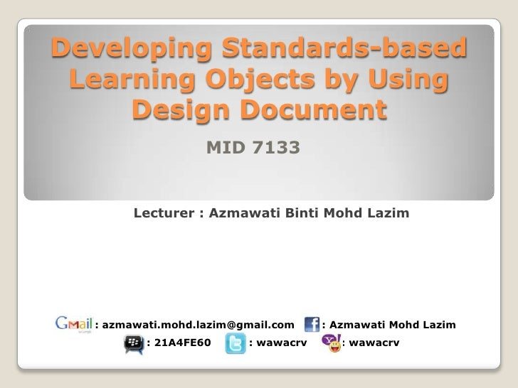 Developing Standards-based Learning Objects by Using     Design Document                   MID 7133       Lecturer : Azmaw...