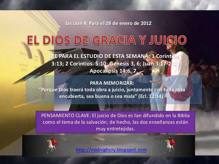 Lección 4: Para el 28 de enero de 2012    LEE PARA EL ESTUDIO DE ESTA SEMANA: 1 Corintios     3:13; 2 Corintios. 5:10; Gén...