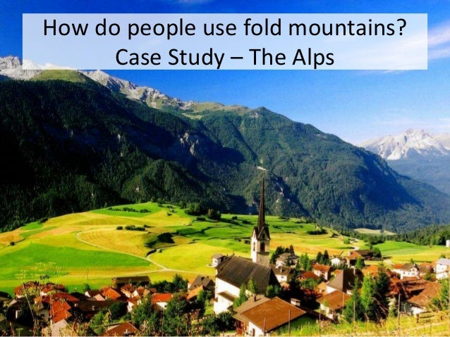 How do people use fold mountains? Case Study – The Alps
