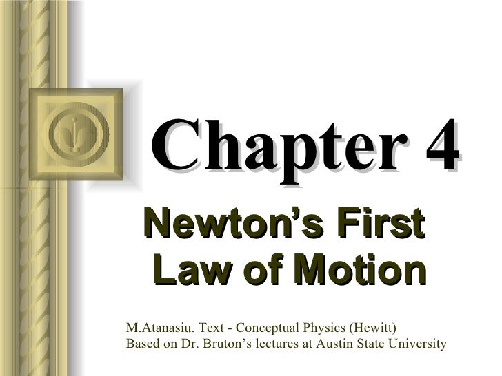 Chapter 4 Newton's First  Law of Motion M.Atanasiu. Text - Conceptual Physics (Hewitt) Based on Dr. Bruton's lectures at A...