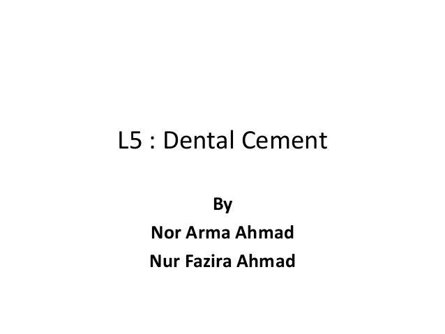 L5 : Dental Cement By Nor Arma Ahmad Nur Fazira Ahmad