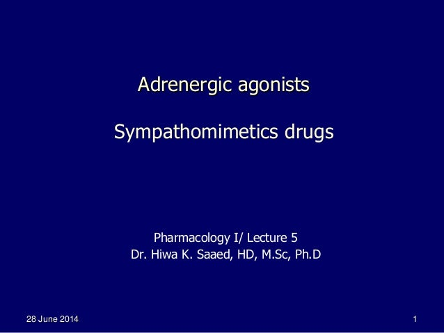28 June 2014 1 Adrenergic agonists Sympathomimetics drugs Pharmacology I/ Lecture 5 Dr. Hiwa K. Saaed, HD, M.Sc, Ph.D