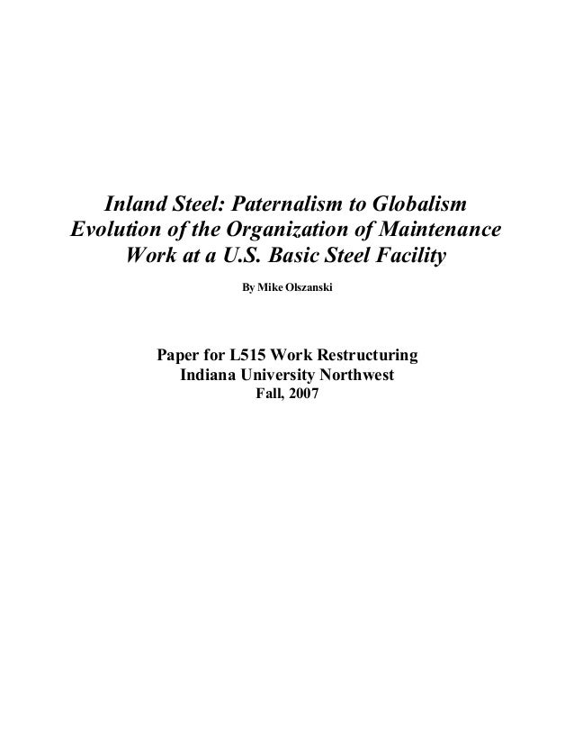 Inland Steel: Paternalism to GlobalismEvolution of the Organization of Maintenance     Work at a U.S. Basic Steel Facility...