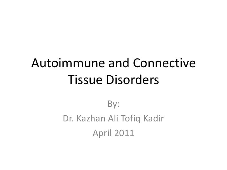 Autoimmune and Connective Tissue Disorders<br />By:<br />Dr. Kazhan Ali Tofiq Kadir<br />April 2011<br />