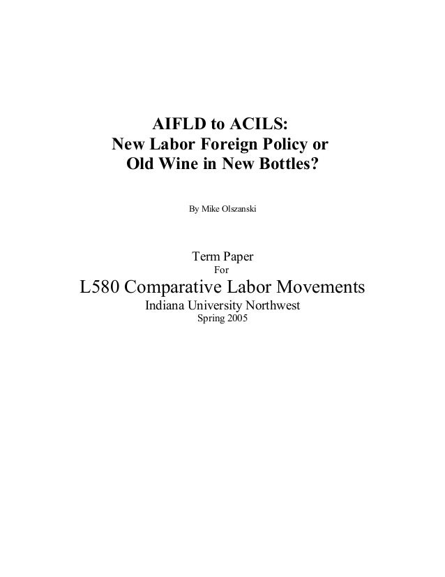 AIFLD to ACILS:   New Labor Foreign Policy or    Old Wine in New Bottles?              By Mike Olszanski               Ter...