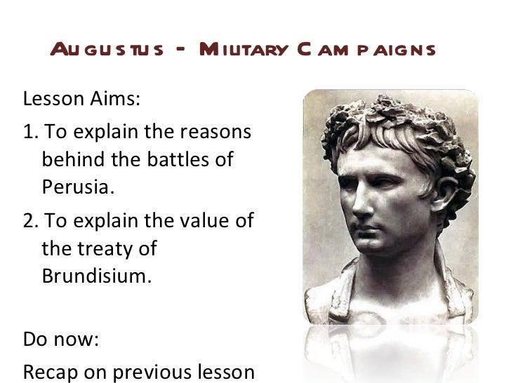Augustus – Military Campaigns <ul><li>Lesson Aims: </li></ul><ul><li>1. To explain the reasons behind the battles of Perus...