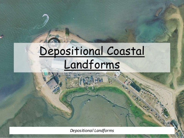 Depositional Coastal Landforms Depositional Landforms