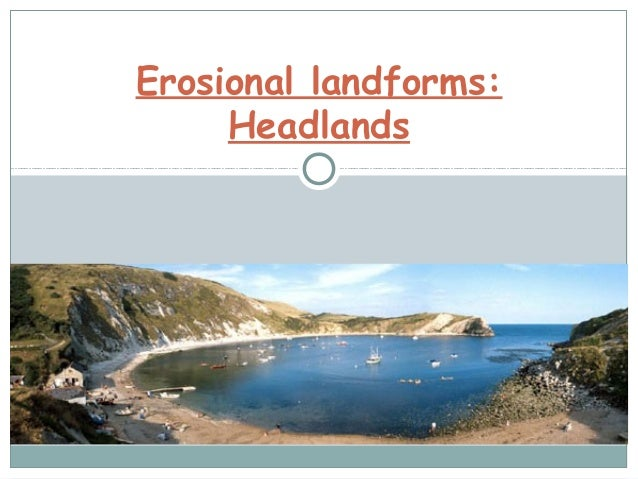 Erosional landforms: Headlands
