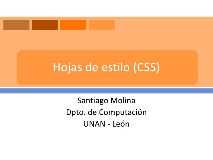 Hojas de estilo (CSS)    Santiago Molina  Dpto. de Computación      UNAN - León