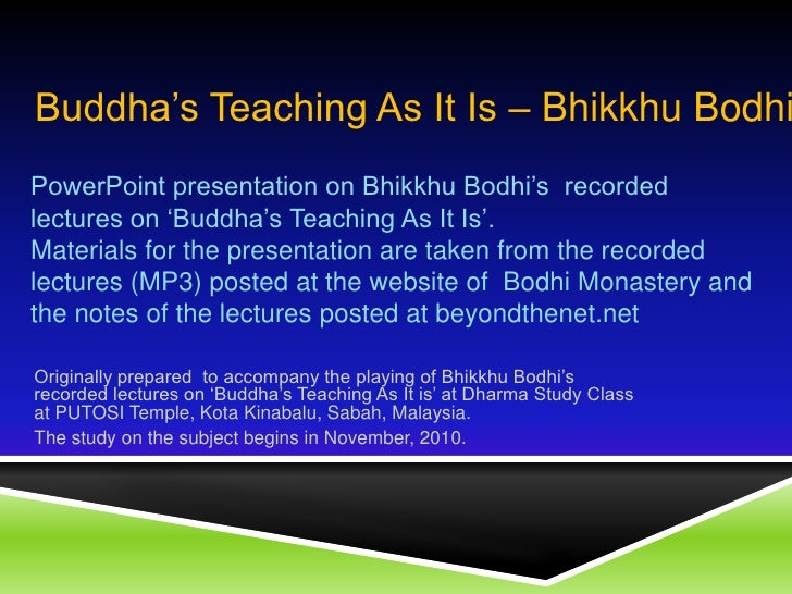 Buddha's Teaching As It Is – Bhikkhu Bodhi<br />PowerPoint presentation on Bhikkhu Bodhi's  recorded lectures on 'Buddha's...