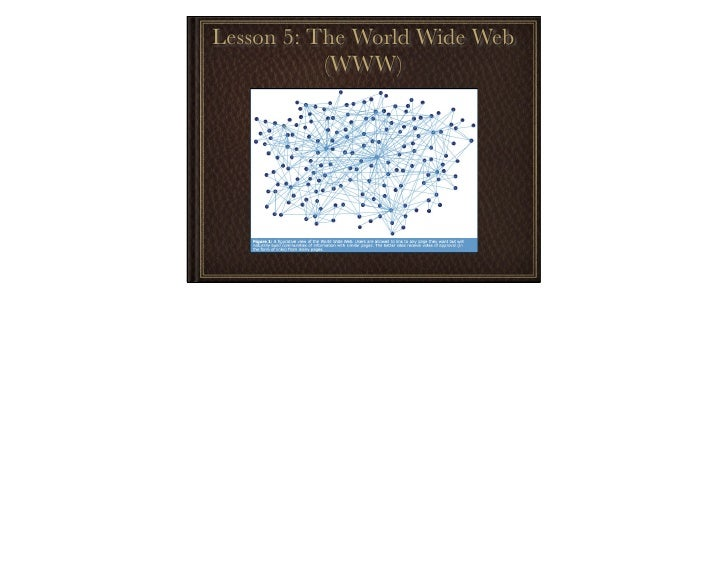 Lesson 5: The World Wide Web            (WWW)