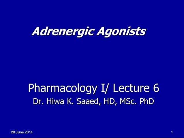 128 June 2014 Adrenergic Agonists Pharmacology I/ Lecture 6 Dr. Hiwa K. Saaed, HD, MSc. PhD
