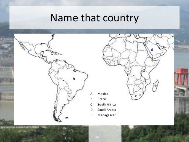 Name that country a b c d e A. Mexico B. Brazil C. South Africa D. Saudi Arabia E. Madagascar
