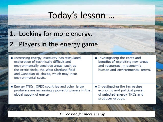 Today's lesson … 1. Looking for more energy. 2. Players in the energy game. LO: Looking for more energy