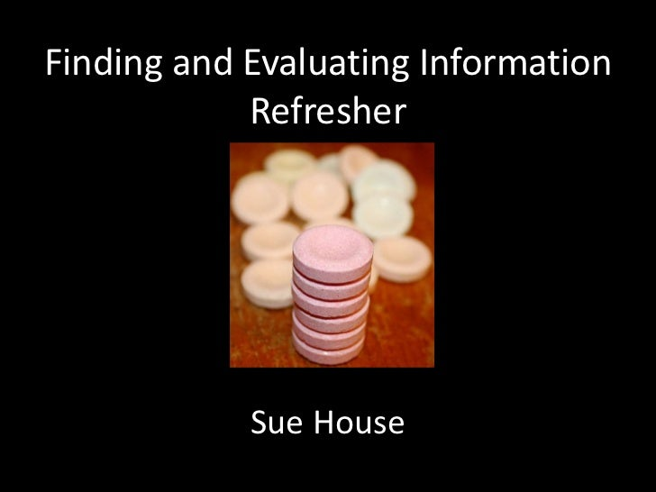 Finding and Evaluating Information            Refresher       for Equity and Trusts            Sue House