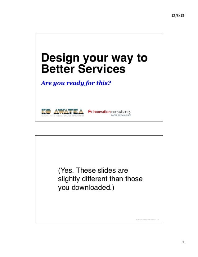 12/8/13	     Design your way to Innovation Better Services!  Skill Building! Are you ready for this? !  (Yes. These slides...