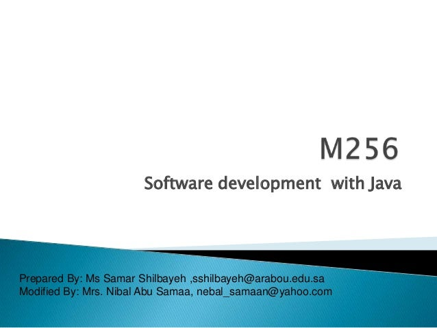 Software development with Java  Prepared By: Ms Samar Shilbayeh ,sshilbayeh@arabou.edu.sa Modified By: Mrs. Nibal Abu Sama...
