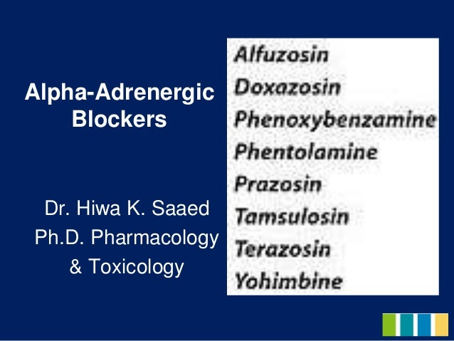 Alpha-Adrenergic Blockers Dr. Hiwa K. Saaed Ph.D. Pharmacology & Toxicology
