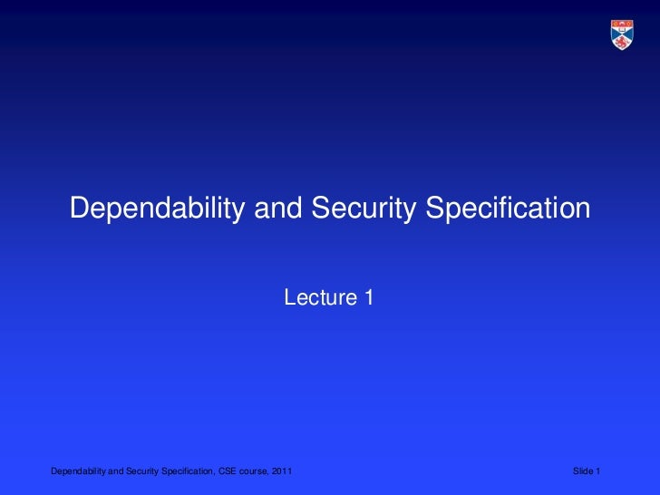Dependability and Security Specification                                                        Lecture 1Dependability and...