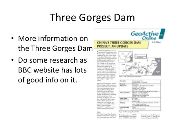 Three Gorges Dam • More information on the Three Gorges Dam • Do some research as BBC website has lots of good info on it.