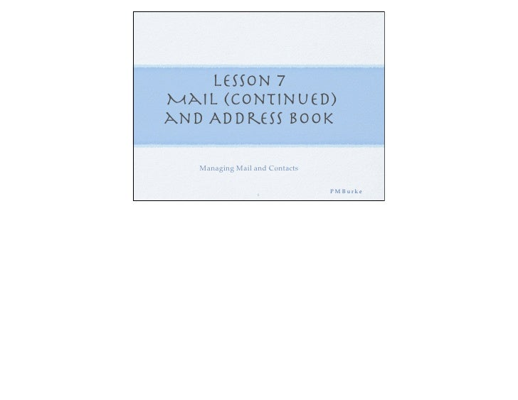 Lesson 7 Mail (Continued) and Address Book     Managing Mail and Contacts                     1                           ...