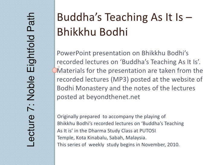 Lecture 7: Noble Eightfold Path<br />Buddha's Teaching As It Is – Bhikkhu Bodhi<br />PowerPoint presentation on Bhikkhu Bo...