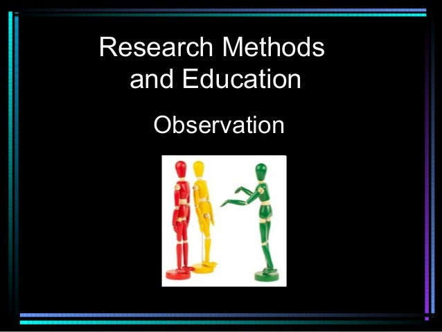 Research Methods  and Education   Observation