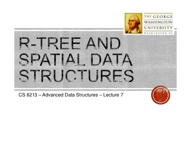 CS 6213 – Advanced Data Structures – Lecture 7