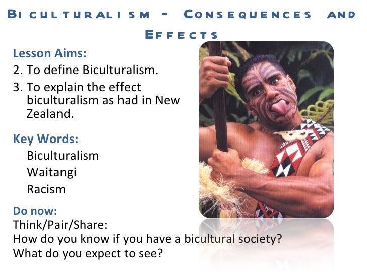 Biculturalism – Consequences and Effects <ul><li>Lesson Aims: </li></ul><ul><li>To define Biculturalism. </li></ul><ul><li...