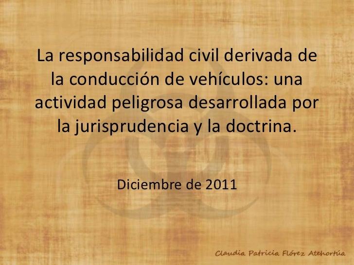 La responsabilidad civil derivada de  la conducción de vehículos: unaactividad peligrosa desarrollada por   la jurispruden...