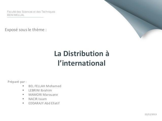 Faculté des Sciences et des Techniques BENI MELLAL  Exposé sous le thème :  La Distribution à l'international Préparé par ...